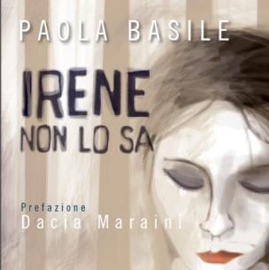 Irene non lo sa . Paola Basile.